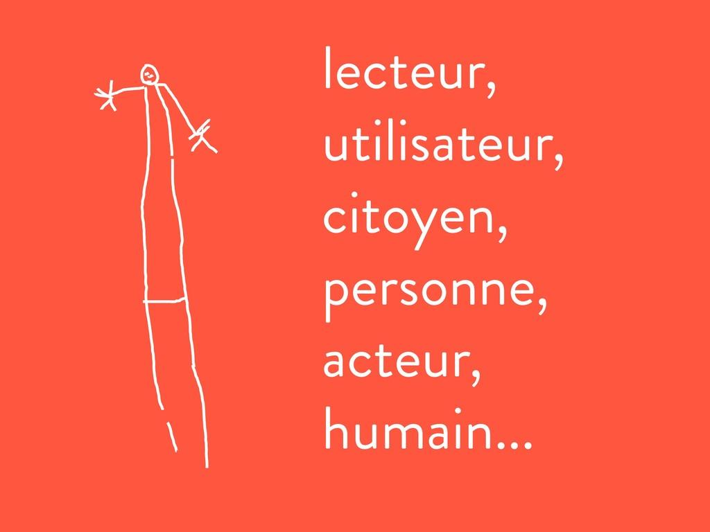 lecteur, utilisateur, citoyen, personne, acteur...