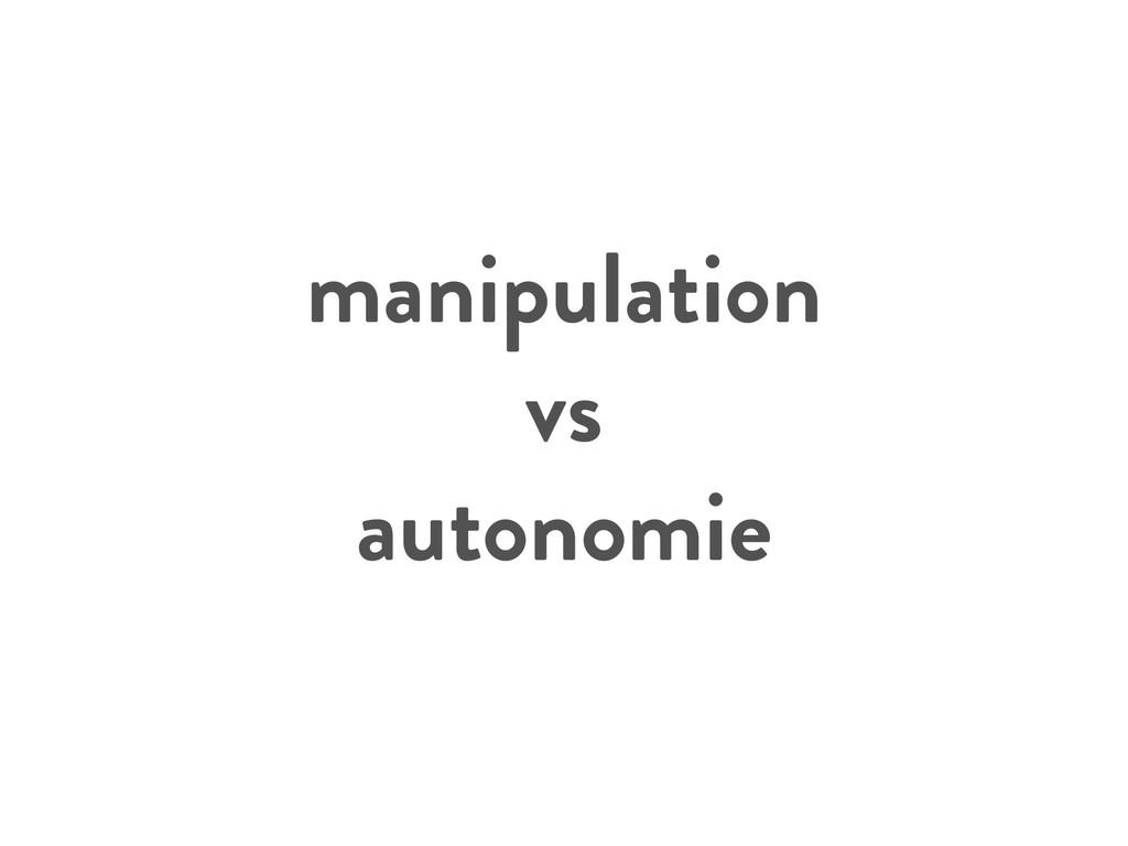 manipulation vs autonomie