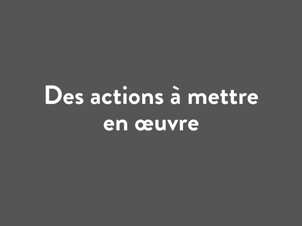Des actions à mettre en œuvre