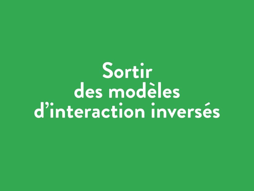 Sortir des modèles d'interaction inversés