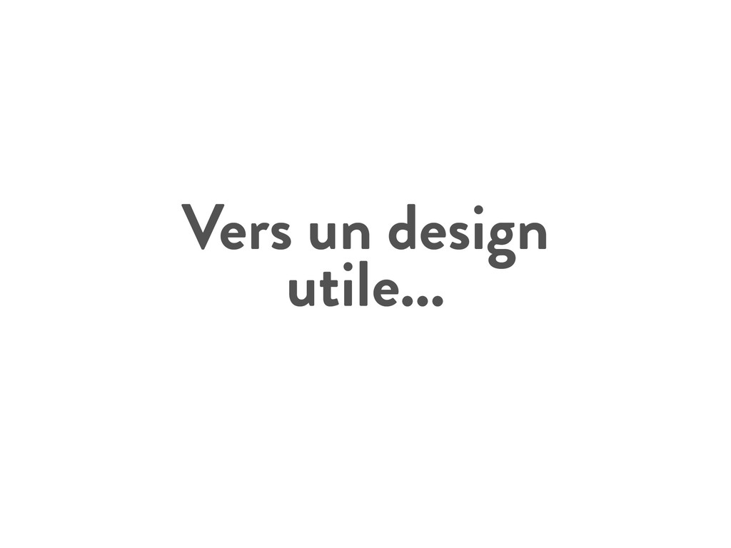 Vers un design utile...