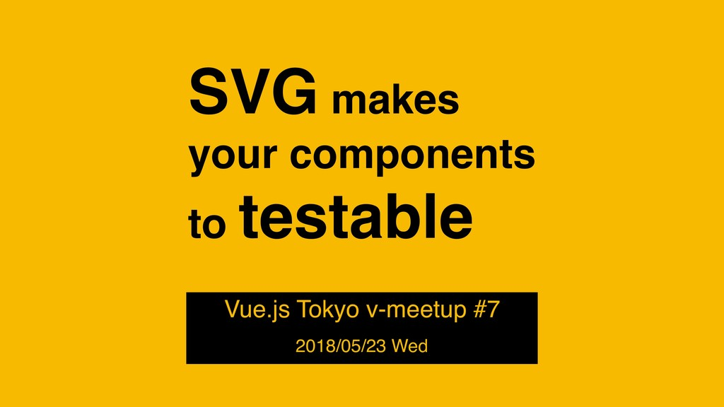 SVG makes your components to testable Vue.js To...