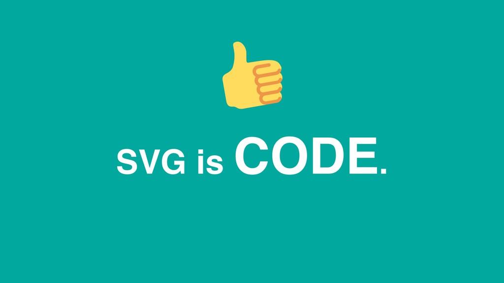 SVG is CODE.