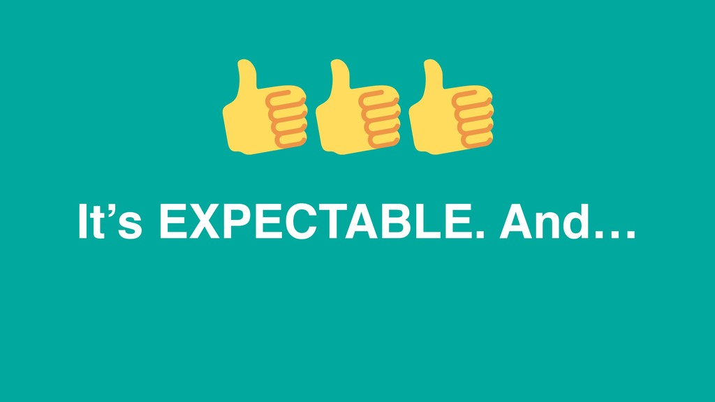 It's EXPECTABLE. And…