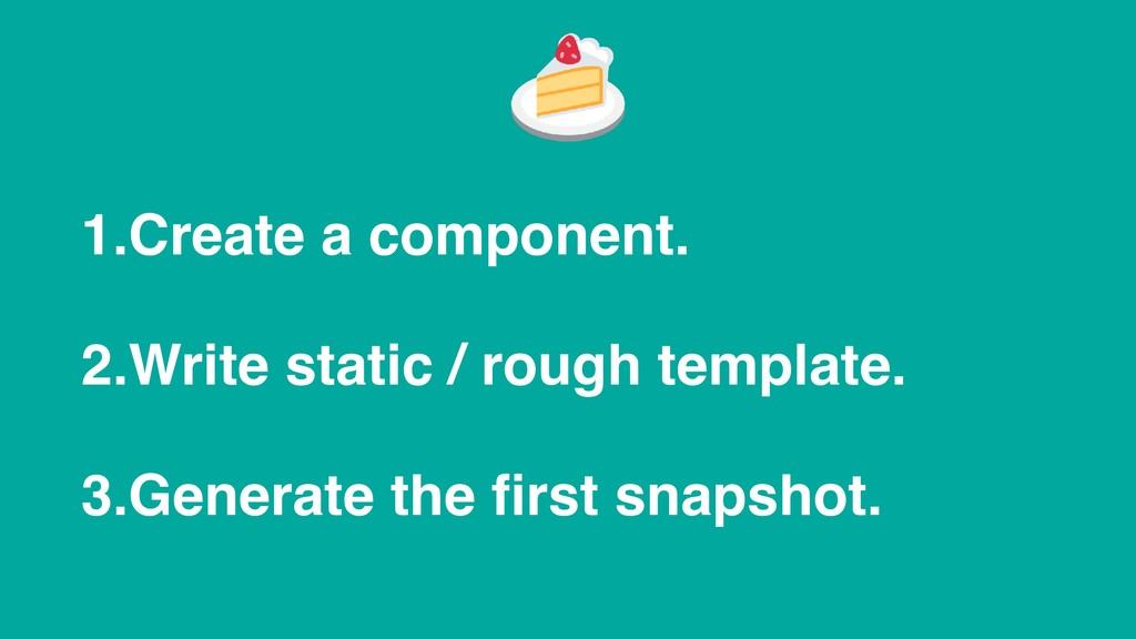 1.Create a component. 2.Write static / rough te...