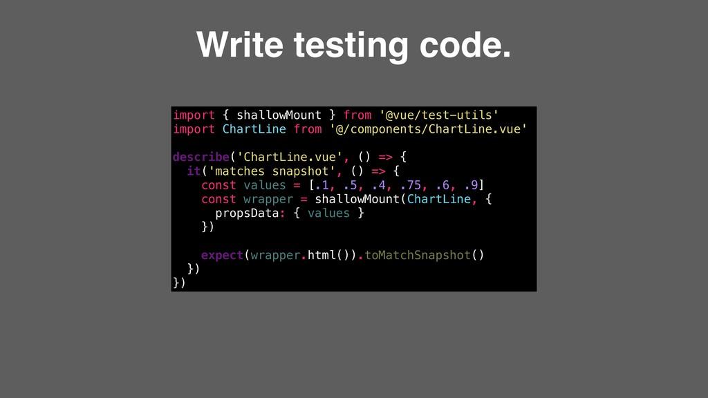 Write testing code. import { shallowMount } fro...
