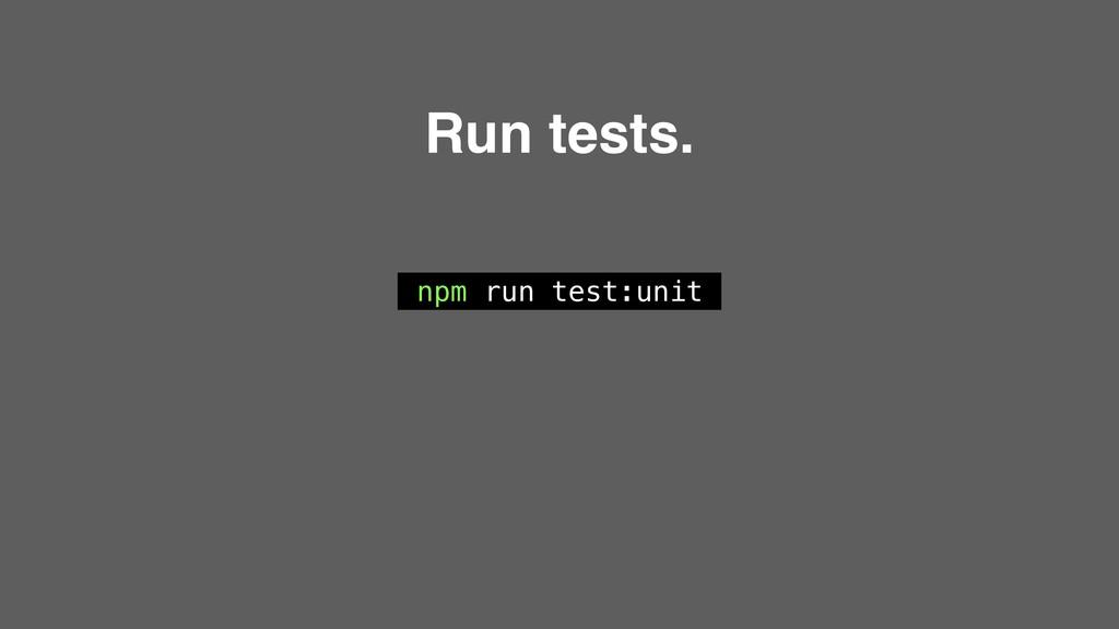 npm run test:unit Run tests.