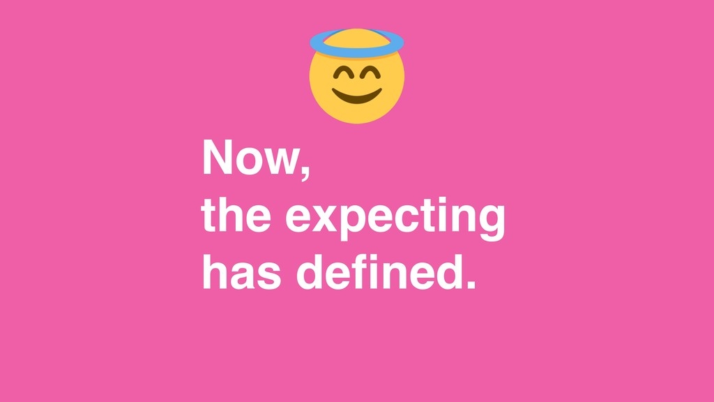 Now, the expecting has defined.