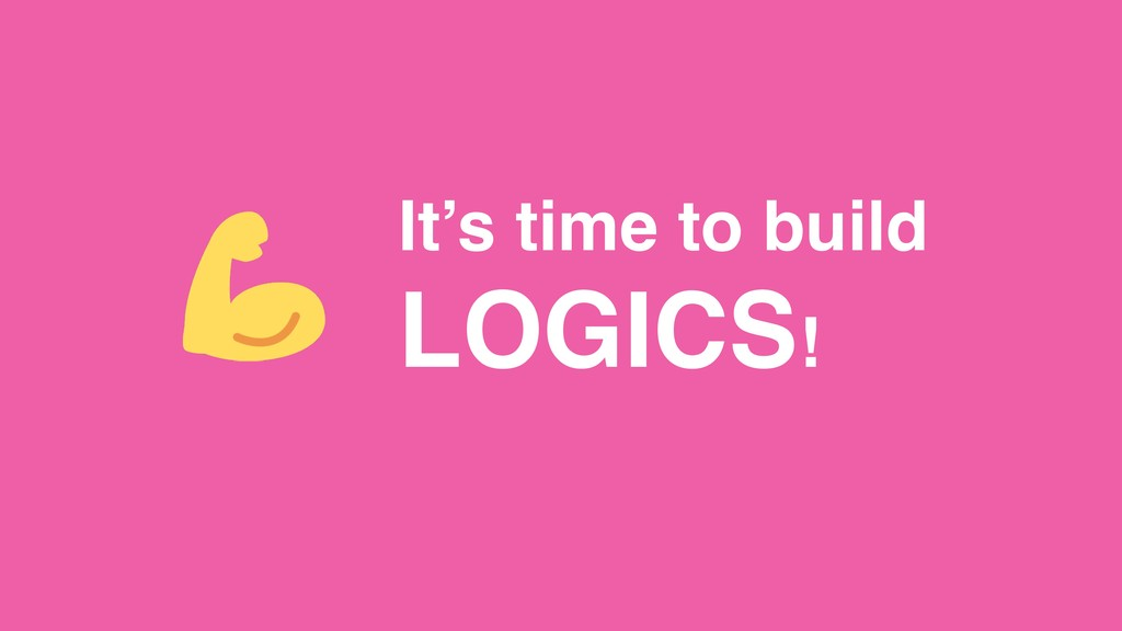 It's time to build LOGICS!
