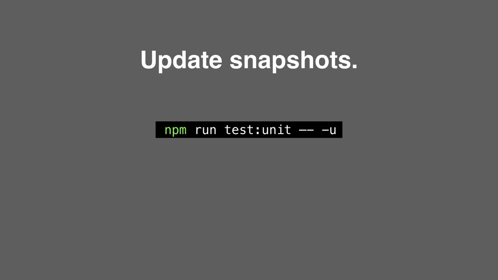 npm run test:unit —- -u Update snapshots.