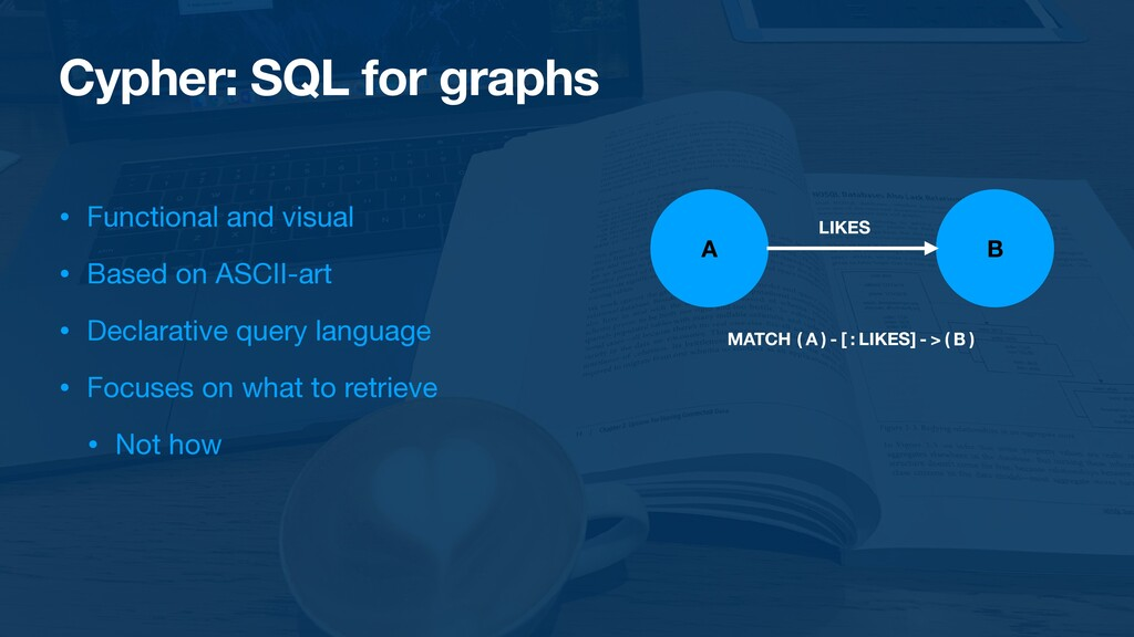 Cypher: SQL for graphs • Functional and visual ...