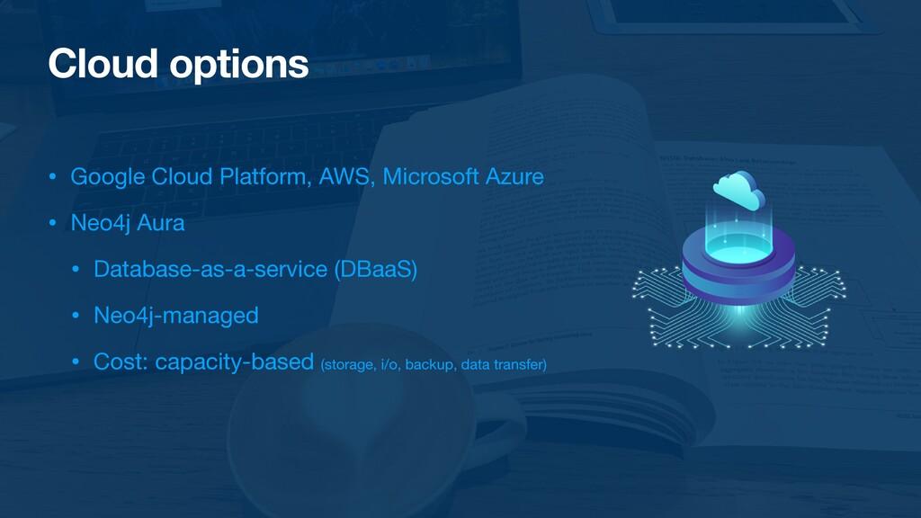 Cloud options • Google Cloud Platform, AWS, Mic...