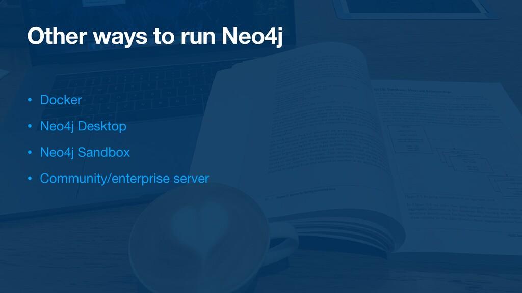 Other ways to run Neo4j • Docker  • Neo4j Deskt...