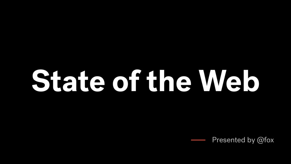 State of the Web Presented by @fox