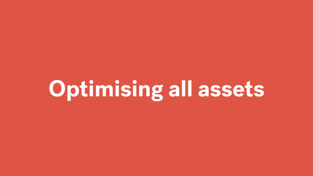 Optimising all assets
