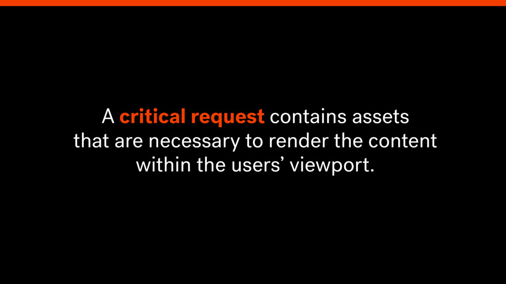A critical request contains assets that are nec...