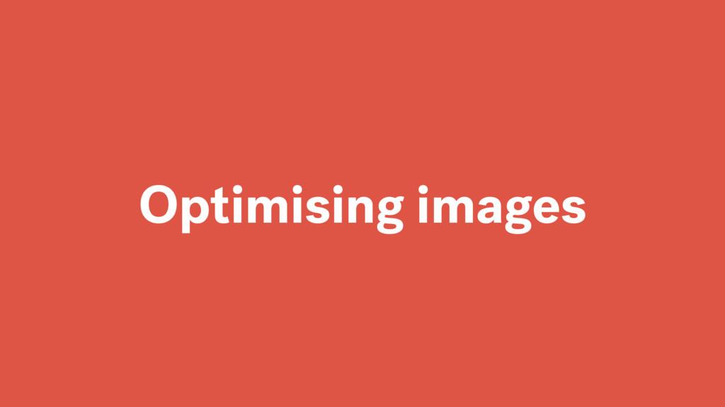 Optimising images