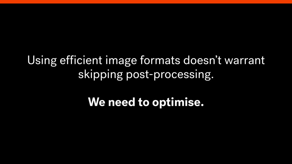 Using efficient image formats doesn't warrant sk...