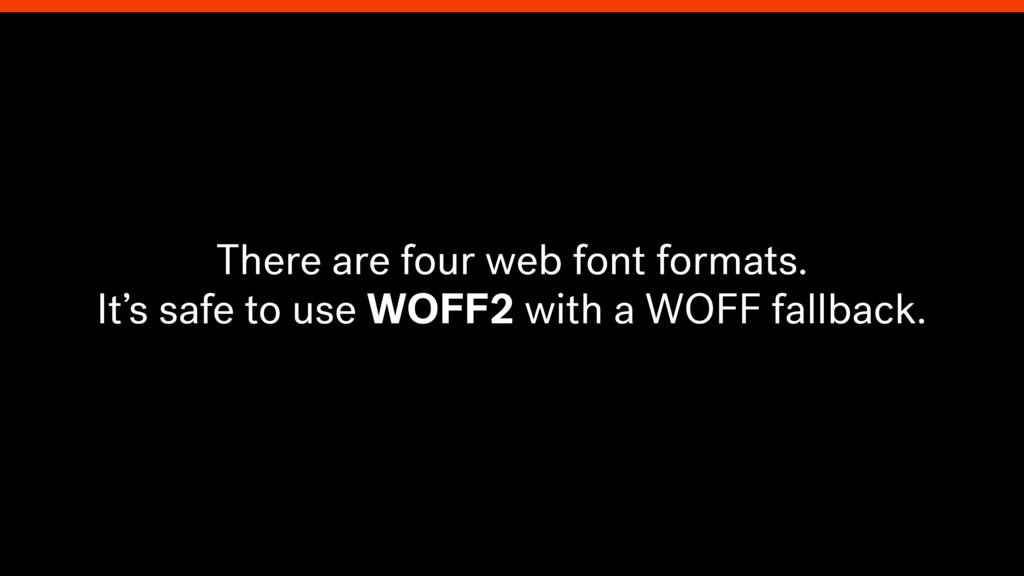 There are four web font formats. It's safe to u...