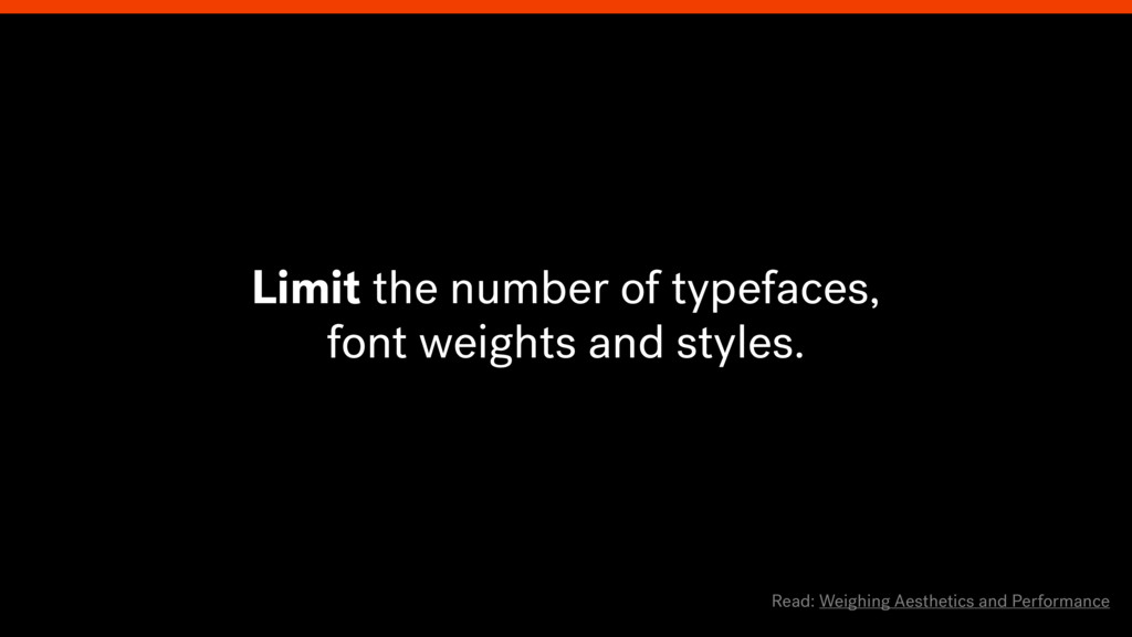 Limit the number of typefaces, font weights and...