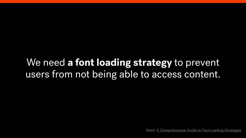 We need a font loading strategy to prevent user...