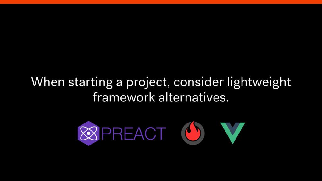 When starting a project, consider lightweight f...