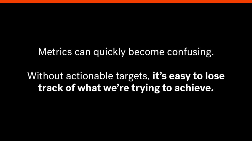 Metrics can quickly become confusing. Without a...