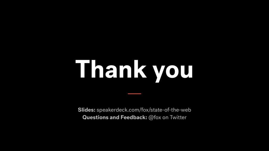 Thank you Slides: speakerdeck.com/fox/state-of-...