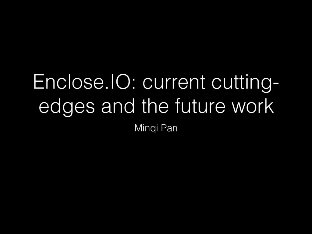Enclose.IO: current cutting- edges and the futu...