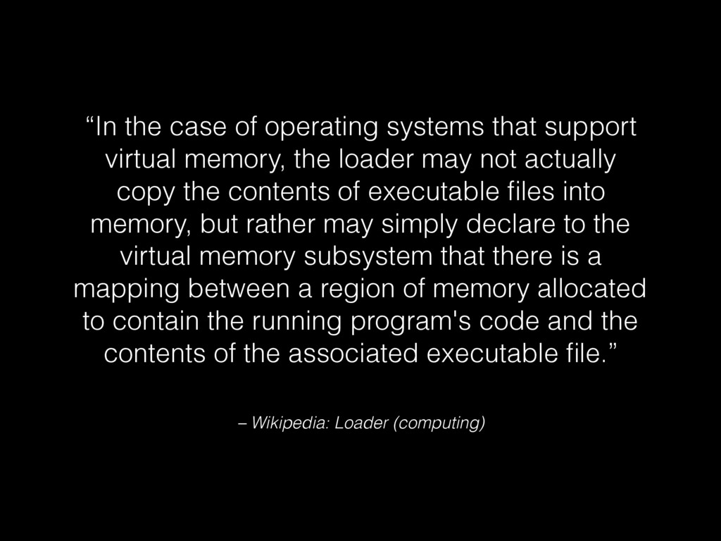 "– Wikipedia: Loader (computing) ""In the case of..."