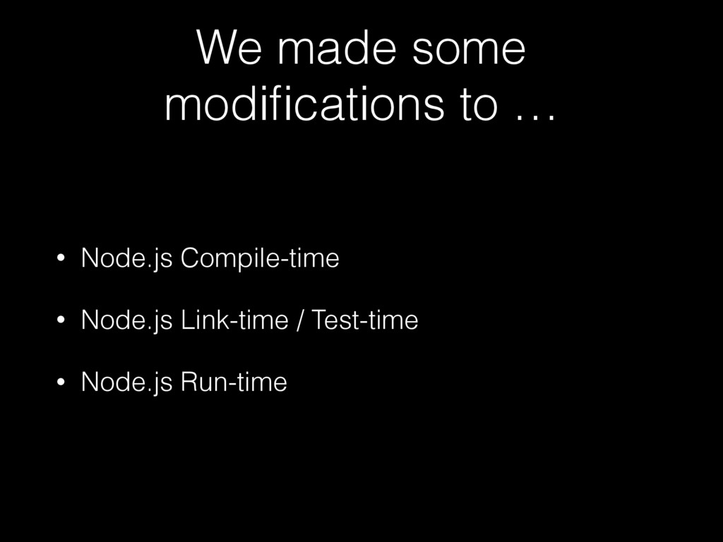 We made some modifications to … • Node.js Compil...