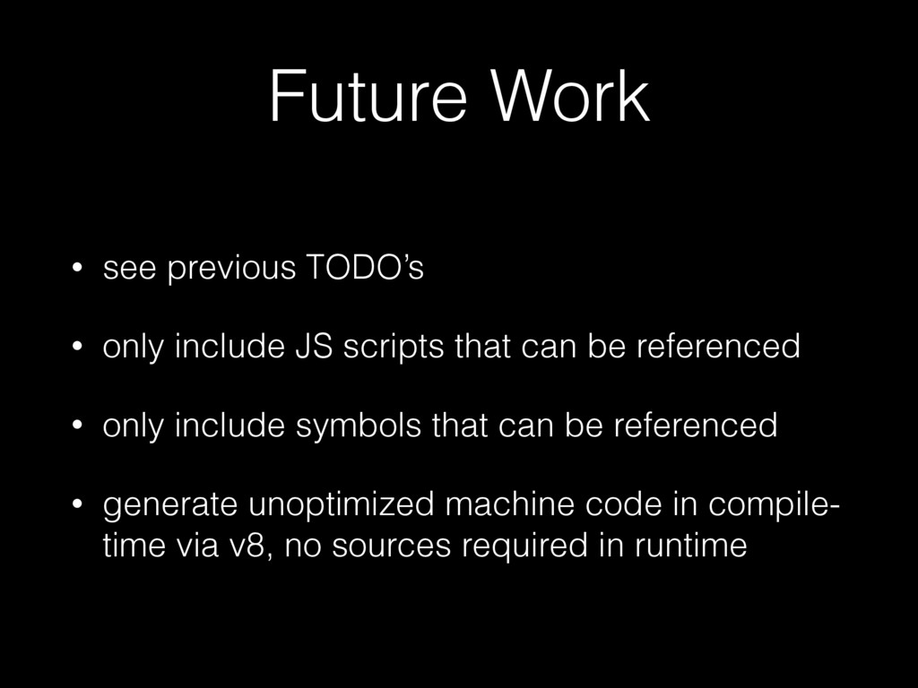 Future Work • see previous TODO's • only includ...