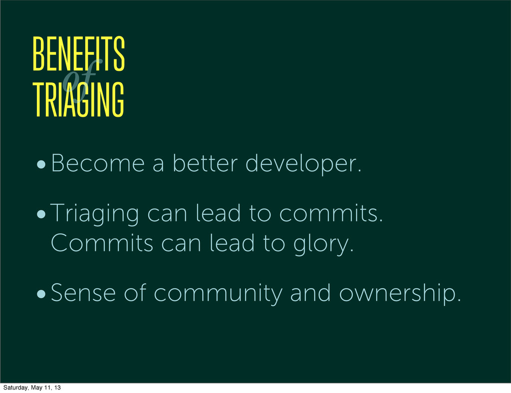 BENEFITS TRIAGING of •Become a better developer...