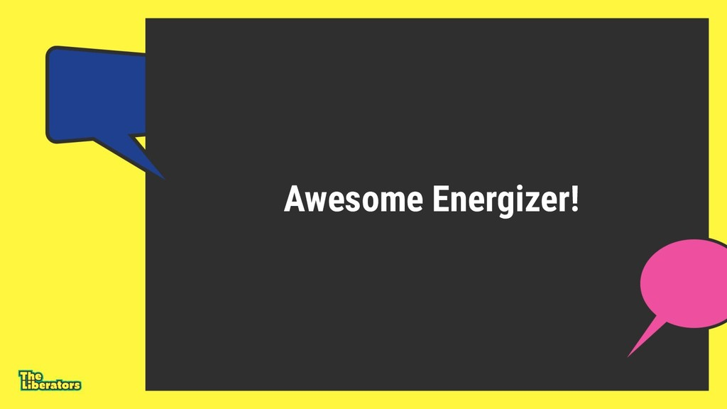 Awesome Energizer!