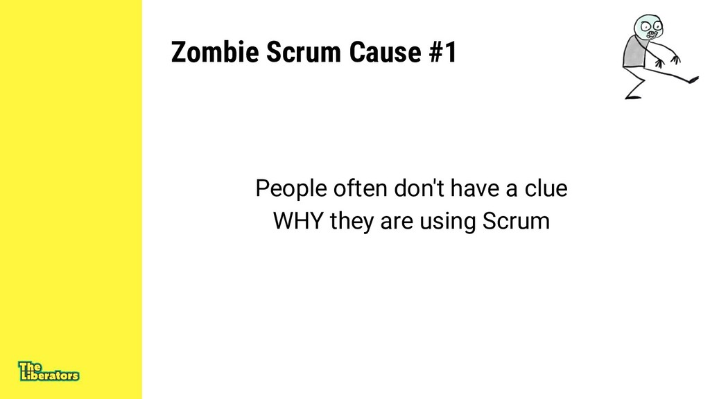 Zombie Scrum Cause #1 People often don't have a...