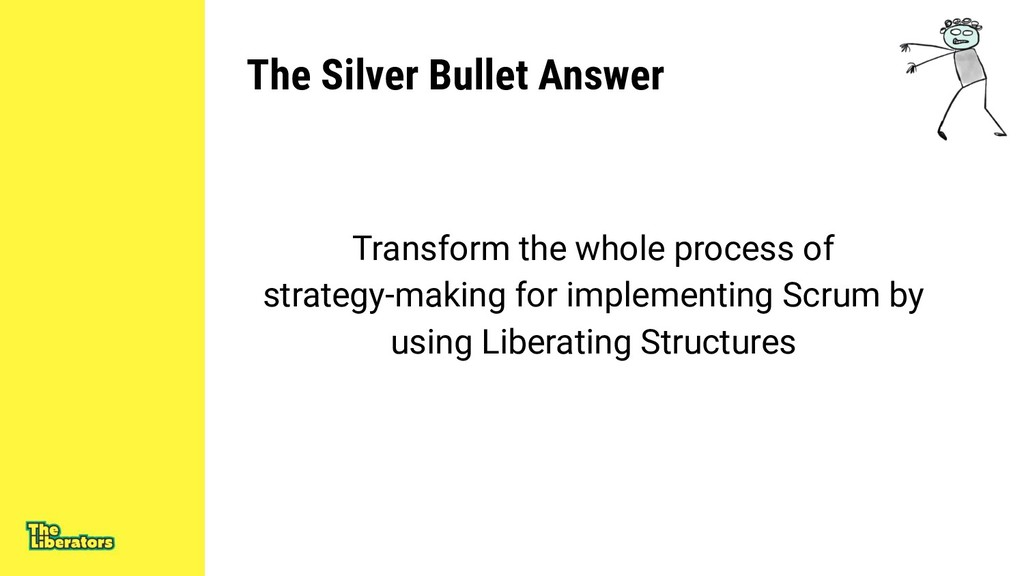 The Silver Bullet Answer Transform the whole pr...