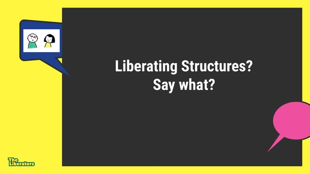 Liberating Structures? Say what?