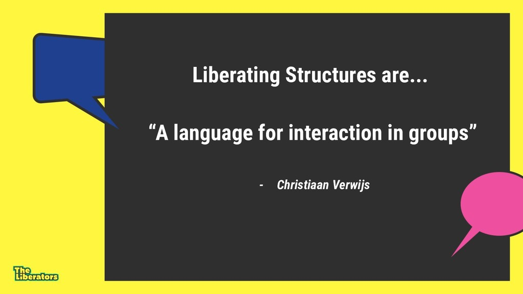 "Liberating Structures are... ""A language for in..."