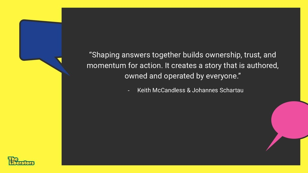 """Shaping answers together builds ownership, tru..."