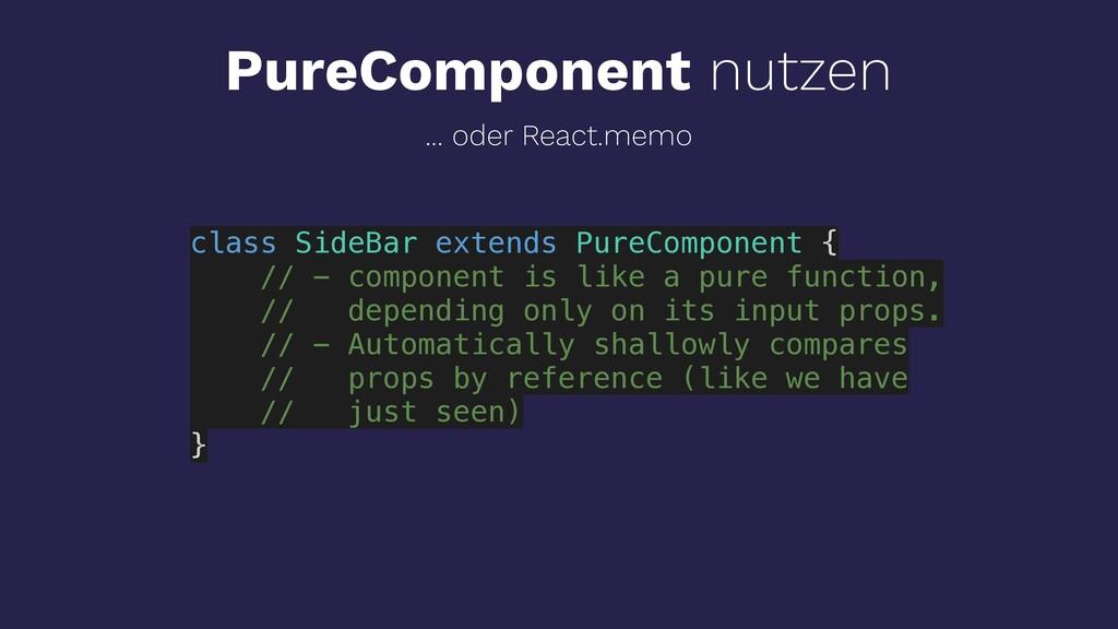 PureComponent nutzen class SideBar extends Pure...