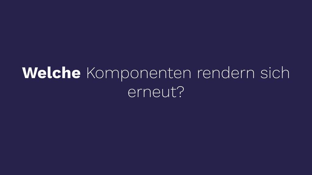 Welche Komponenten rendern sich erneut?