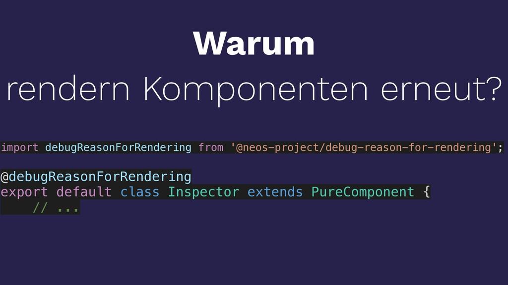 Warum rendern Komponenten erneut? import debugR...