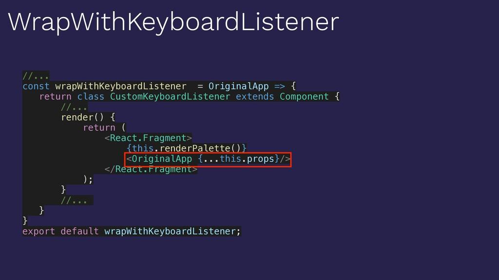 //... const wrapWithKeyboardListener = Original...
