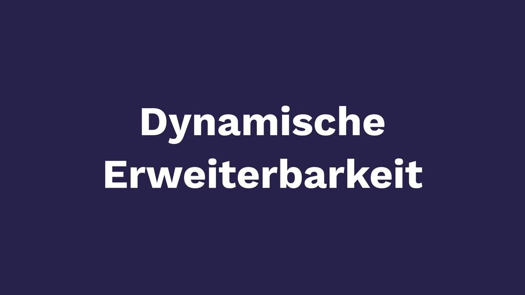 Dynamische Erweiterbarkeit
