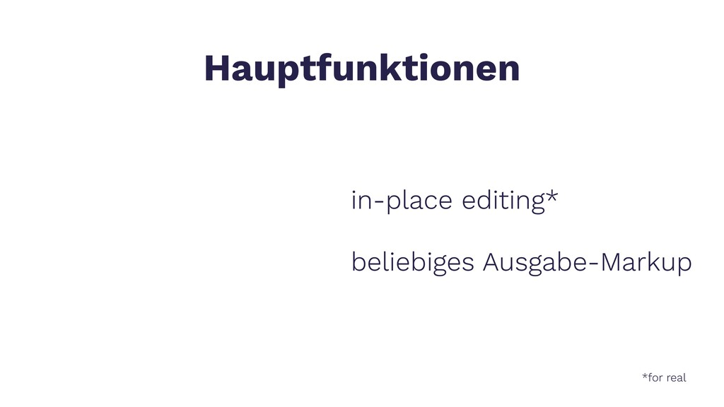Hauptfunktionen in-place editing* beliebiges Au...