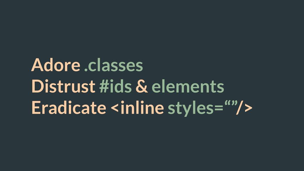 Adore .classes Distrust #ids & elements Eradica...