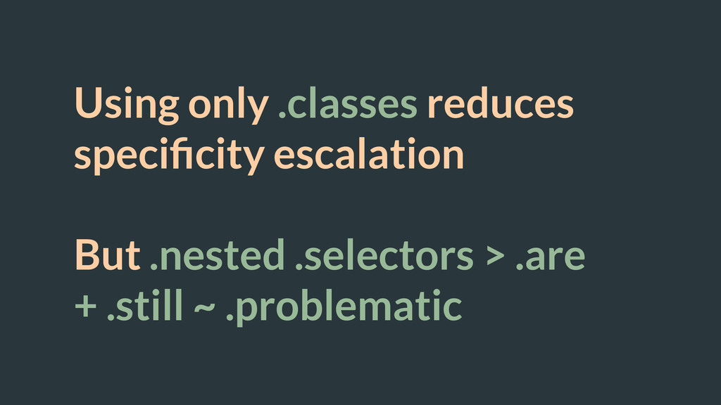 Using only .classes reduces specificity escalati...