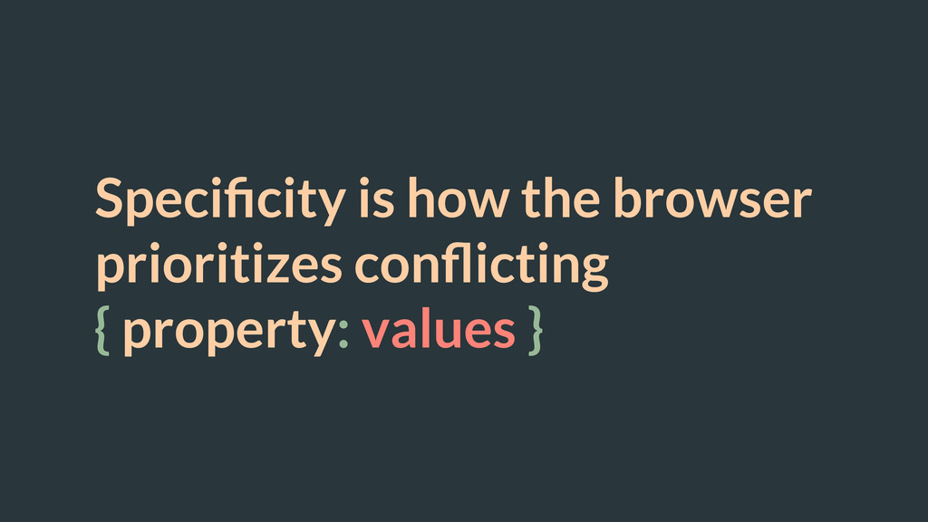 Specificity is how the browser prioritizes confli...