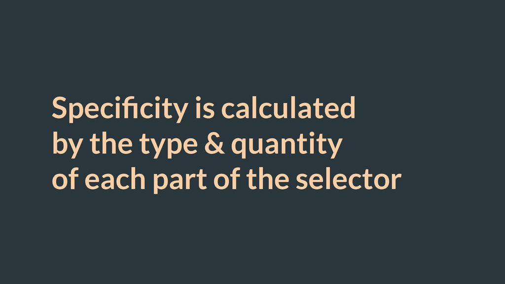 Specificity is calculated by the type & quantity...