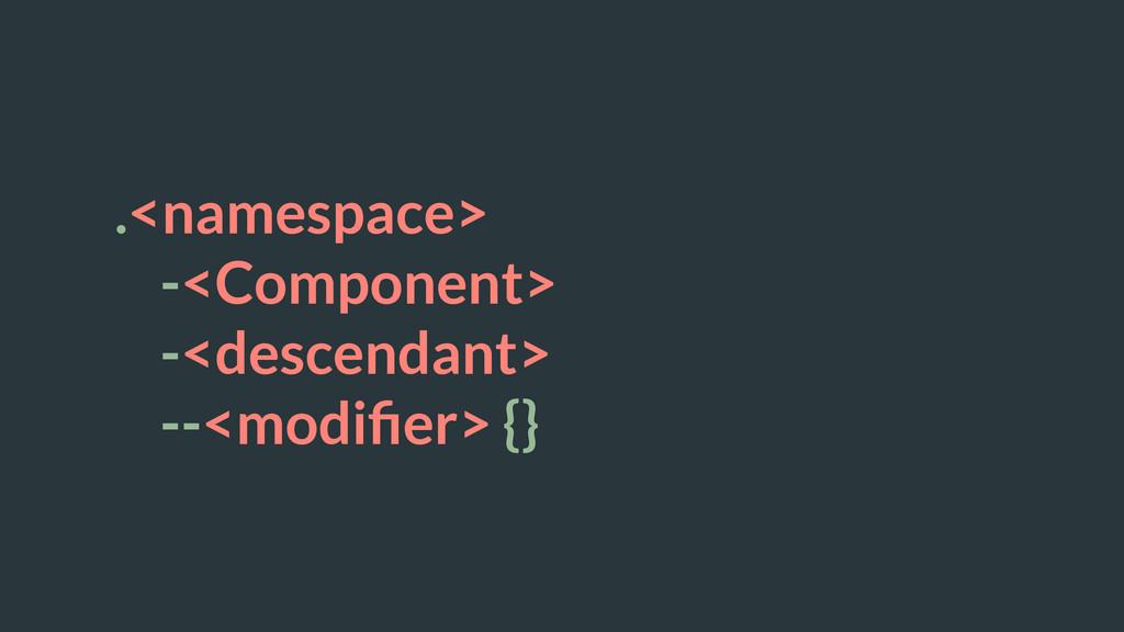 .<namespace> -<Component> -<descendant> --<modi...